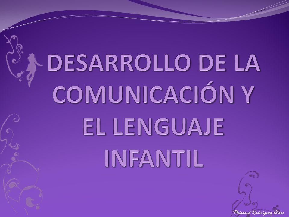 DESARROLLO DE LA COMUNICACIÓN Y EL LENGUAJE INFANTIL