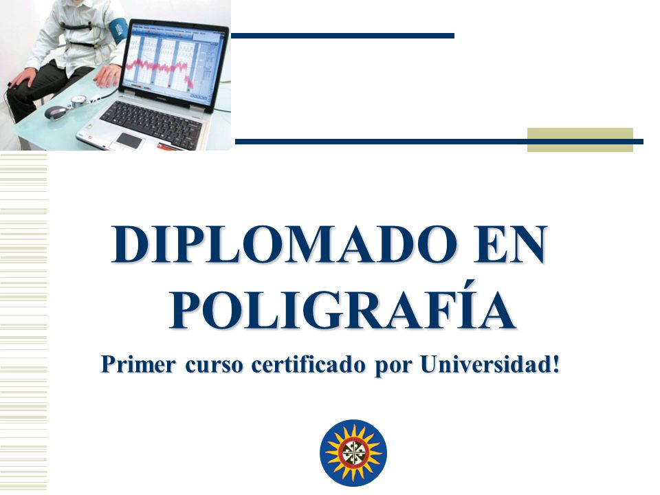 DIPLOMADO EN POLIGRAFÍA Primer curso certificado por Universidad!