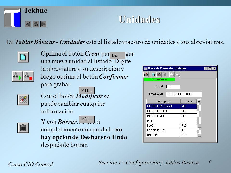 Tekhne Unidades. En Tablas Básicas - Unidades está el listado maestro de unidades y sus abreviaturas.