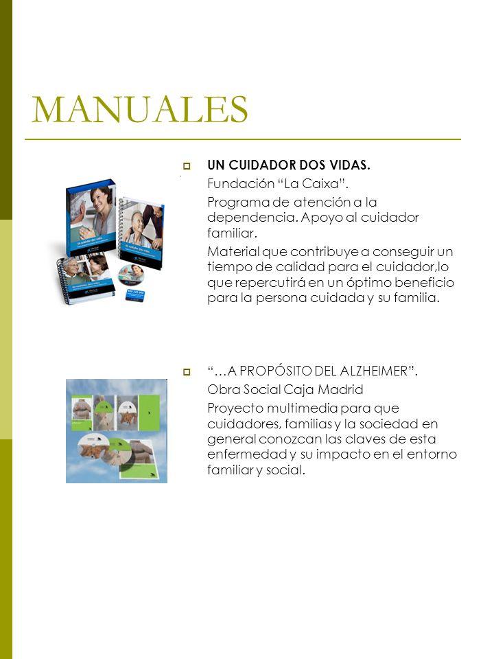 MANUALES UN CUIDADOR DOS VIDAS. Fundación La Caixa .