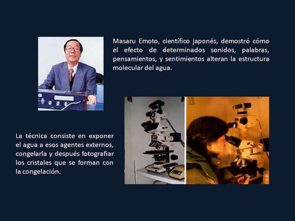 Masaru Emoto, científico japonés, demostró cómo el efecto de determinados sonidos, palabras, pensamientos, y sentimientos alteran la estructura molecular del agua.