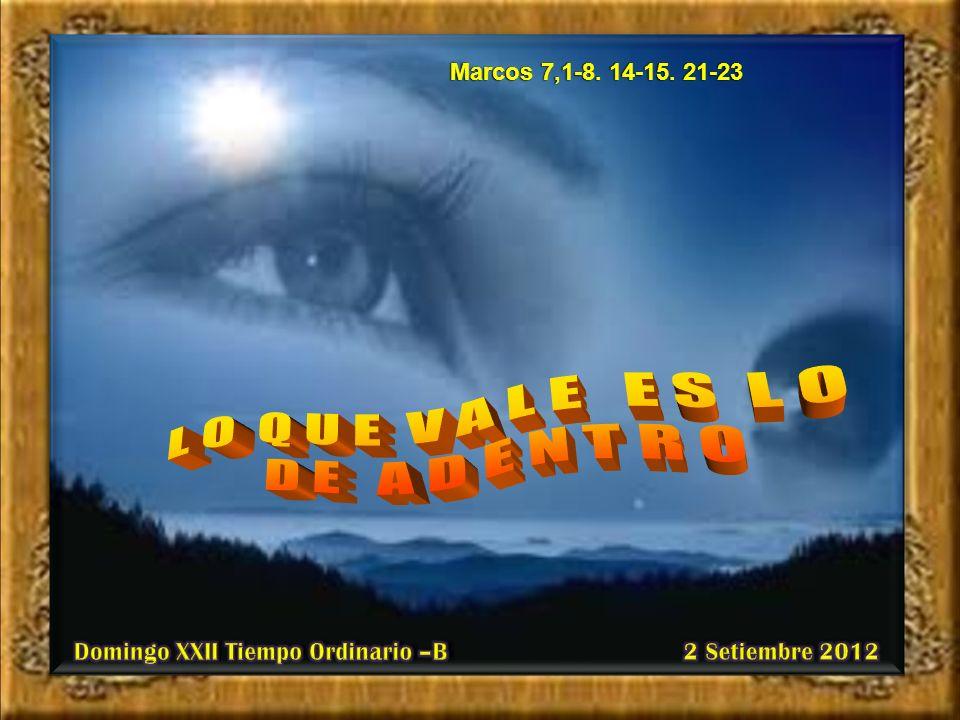 L O Q U E V A L E E S L O D E A D E N T R O Marcos 7,1-8. 14-15. 21-23