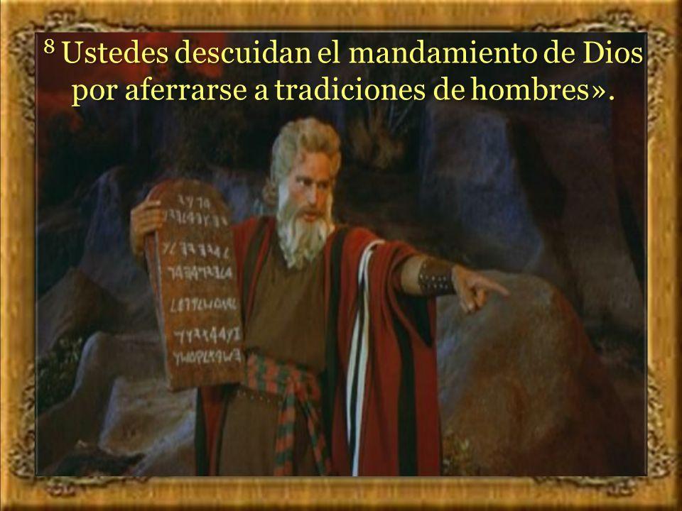 8 Ustedes descuidan el mandamiento de Dios por aferrarse a tradiciones de hombres».