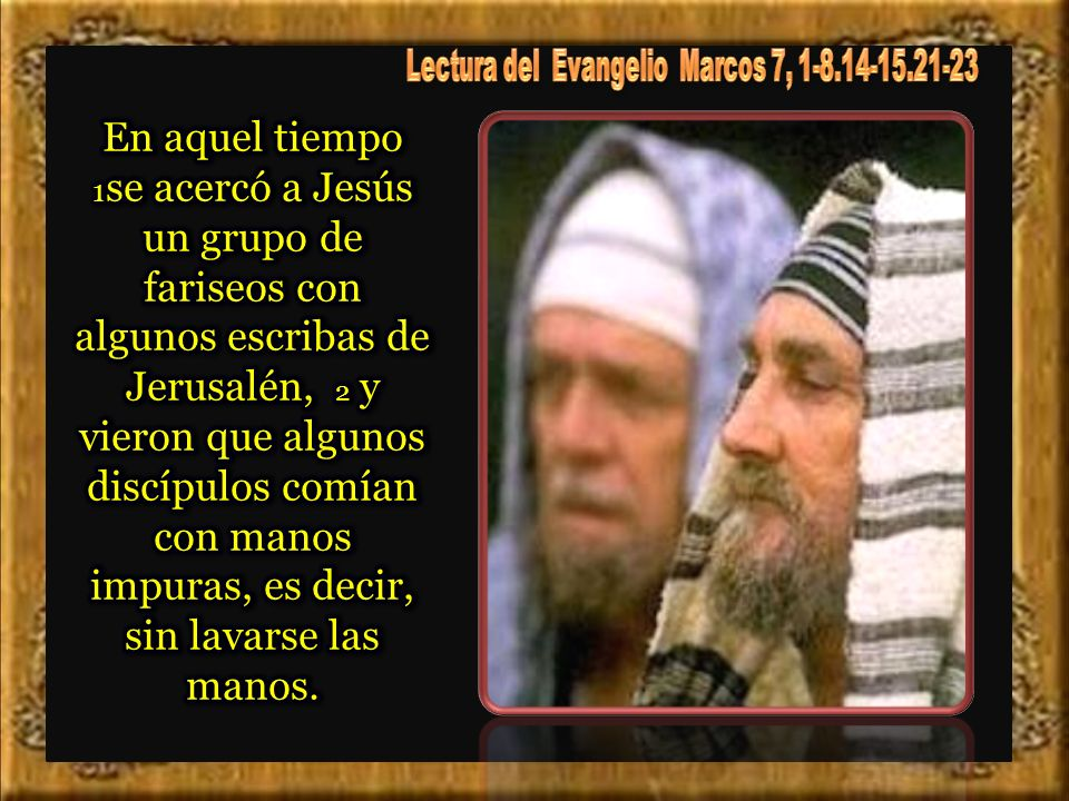 Lectura del Evangelio Marcos 7, 1-8.14-15.21-23