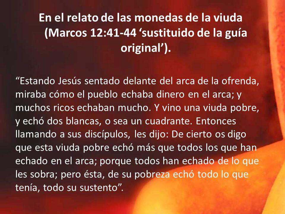 En el relato de las monedas de la viuda (Marcos 12:41-44 'sustituido de la guía original').