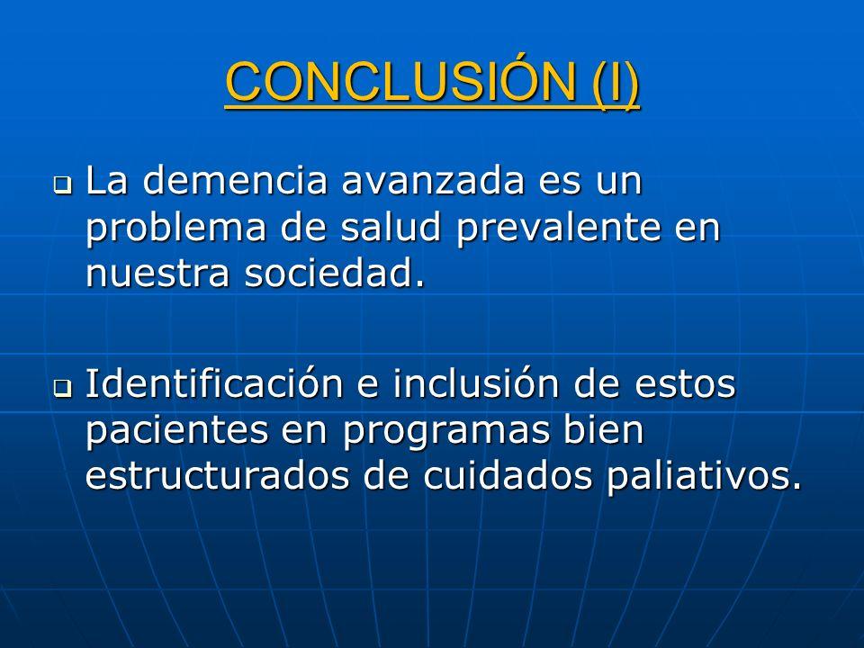 CONCLUSIÓN (I) La demencia avanzada es un problema de salud prevalente en nuestra sociedad.