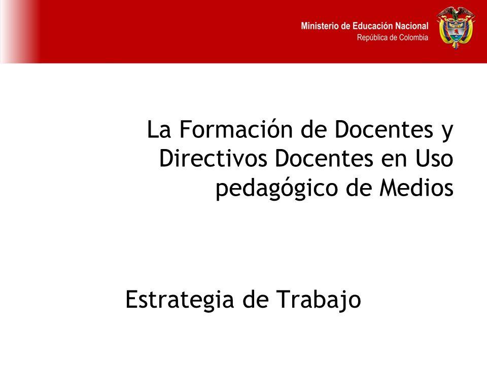 La Formación de Docentes y Directivos Docentes en Uso pedagógico de Medios