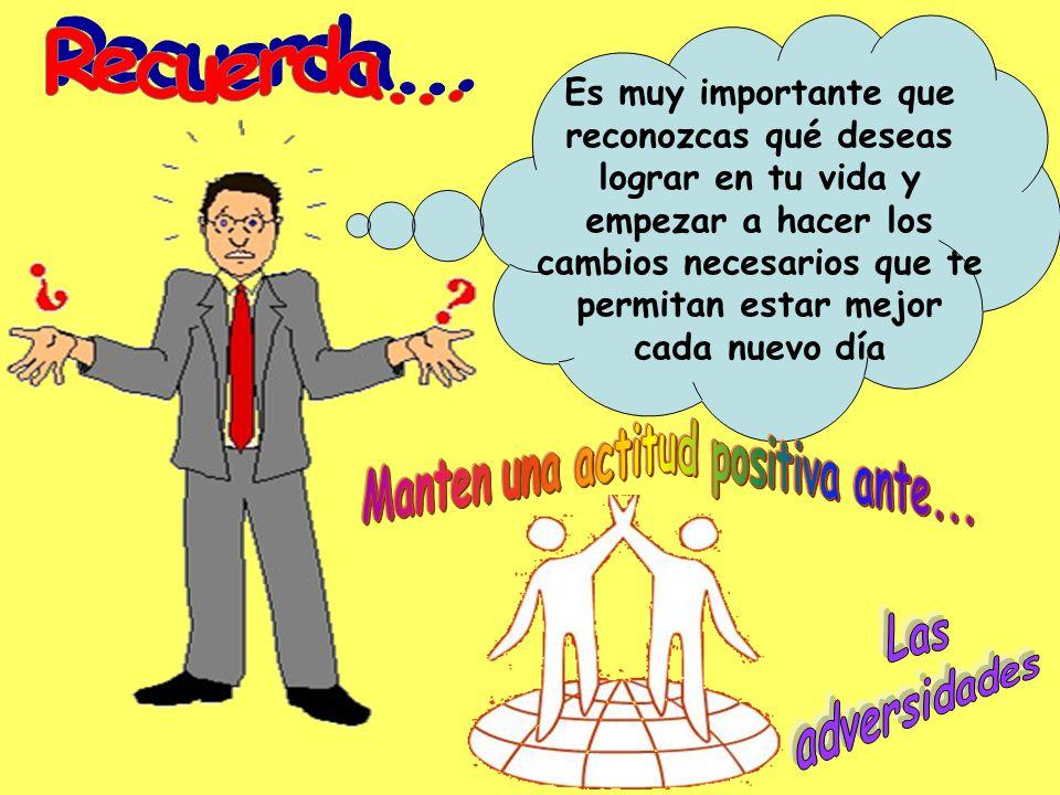 Manten una actitud positiva ante...