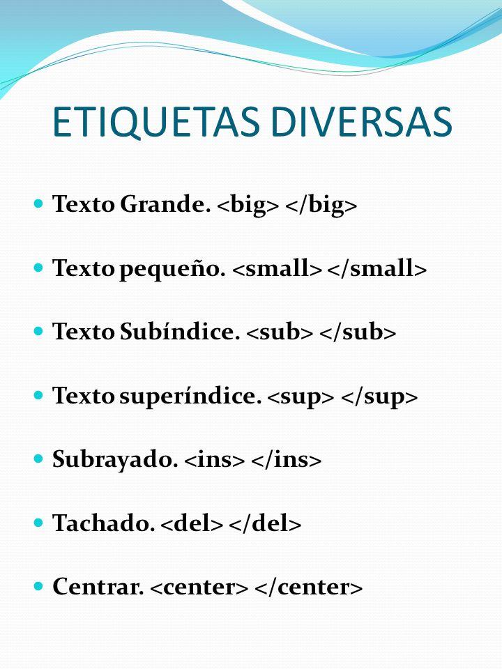 ETIQUETAS DIVERSAS Texto Grande. <big> </big>