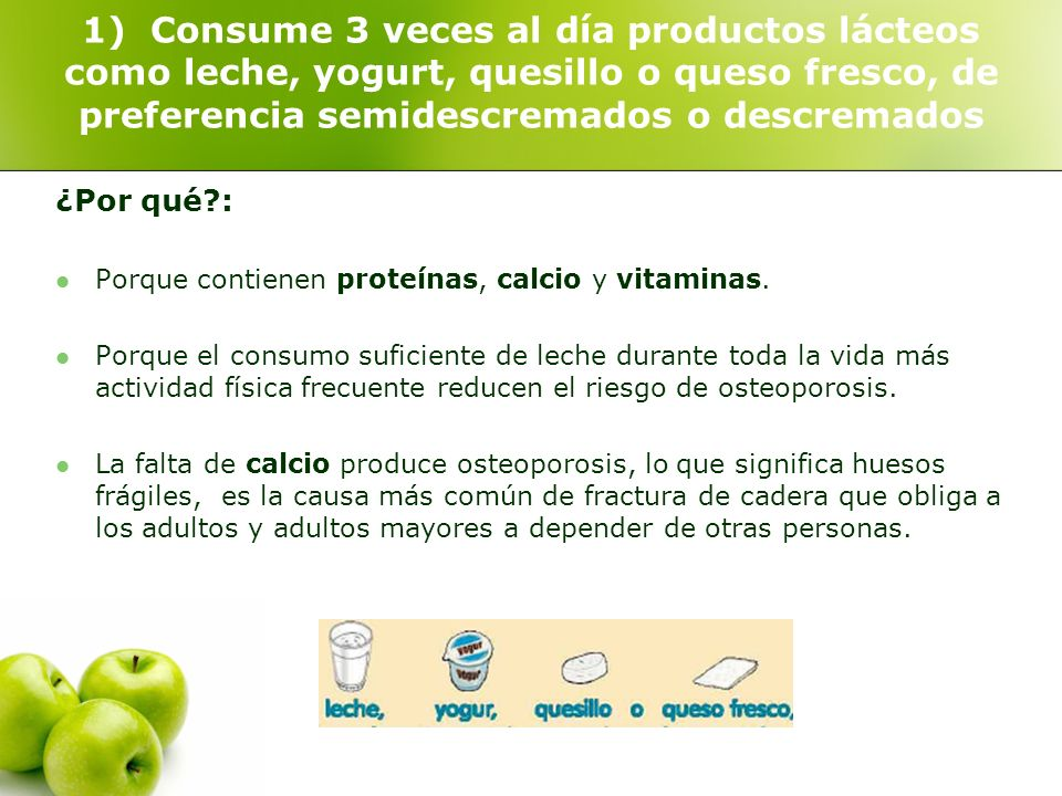 1) Consume 3 veces al día productos lácteos como leche, yogurt, quesillo o queso fresco, de preferencia semidescremados o descremados