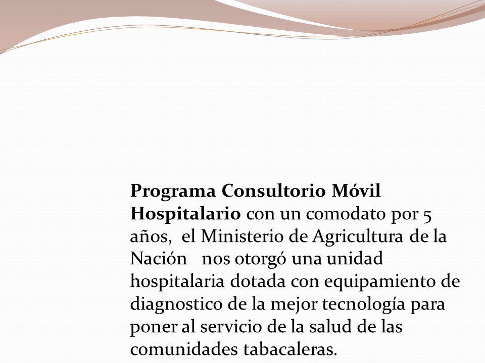 Programa Consultorio Móvil Hospitalario con un comodato por 5 años, el Ministerio de Agricultura de la Nación nos otorgó una unidad hospitalaria dotada con equipamiento de diagnostico de la mejor tecnología para poner al servicio de la salud de las comunidades tabacaleras.