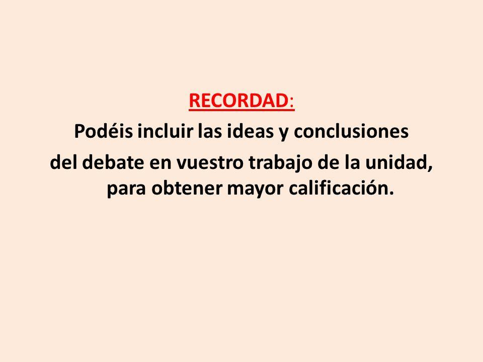 RECORDAD: Podéis incluir las ideas y conclusiones del debate en vuestro trabajo de la unidad, para obtener mayor calificación.