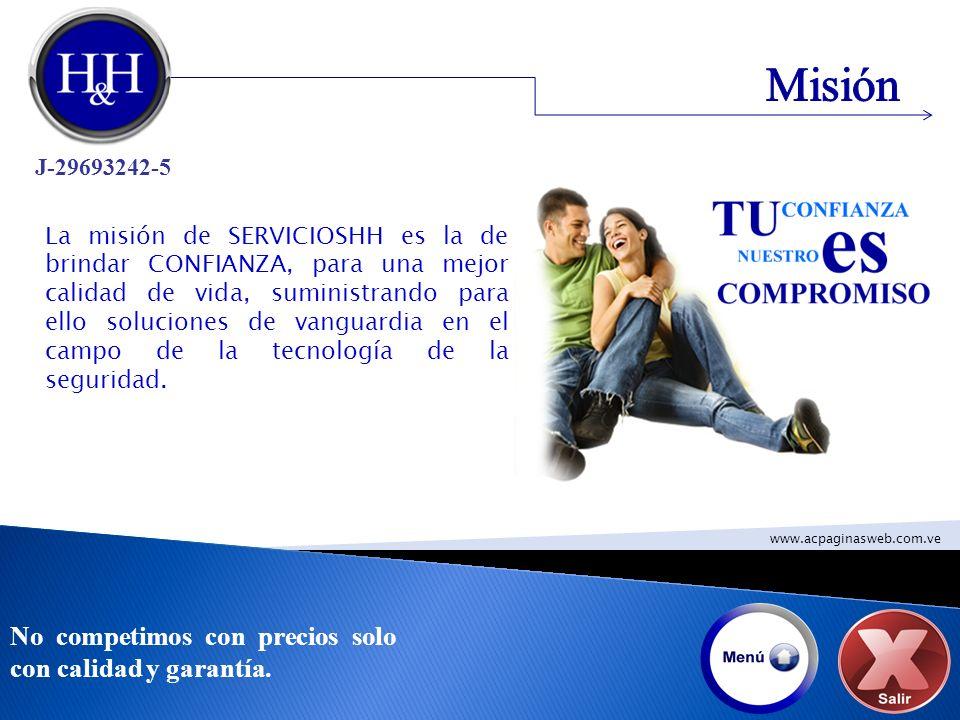 Misión No competimos con precios solo con calidad y garantía.