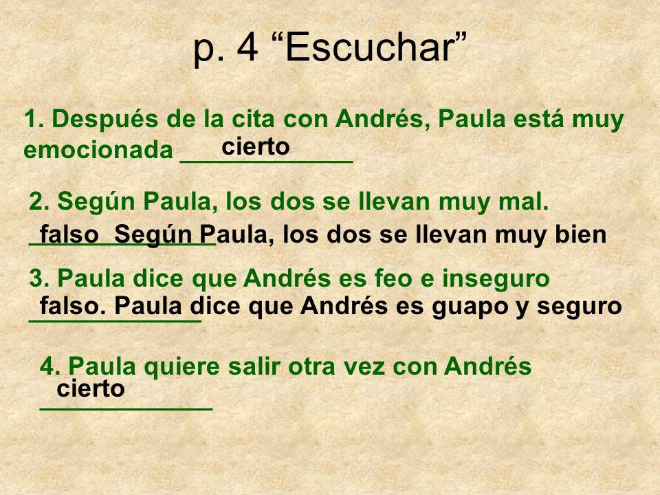 p. 4 Escuchar 1. Después de la cita con Andrés, Paula está muy emocionada ____________. cierto.