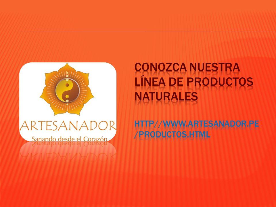 Conozca nuestra línea de productos naturales http//www. artesanador