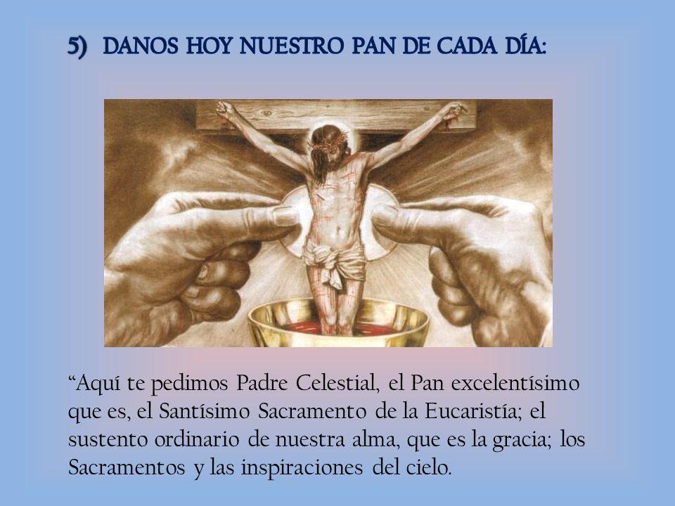 5) DANOS HOY NUESTRO PAN DE CADA DÍA: