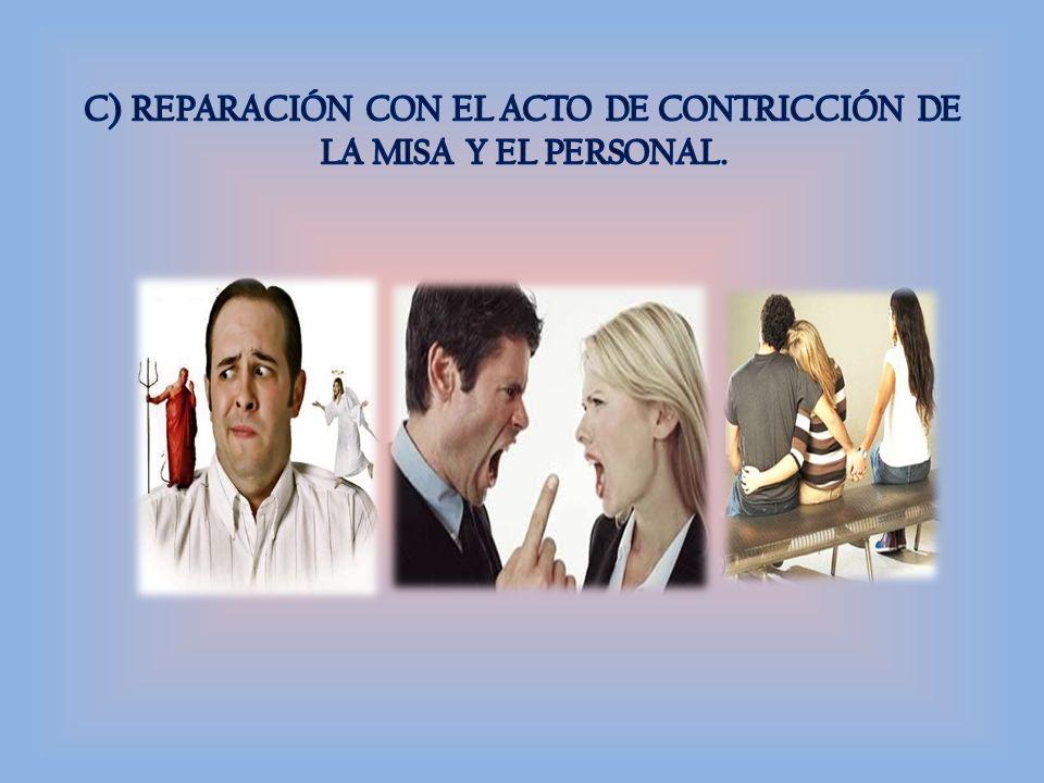C) REPARACIÓN CON EL ACTO DE CONTRICCIÓN DE LA MISA Y EL PERSONAL.