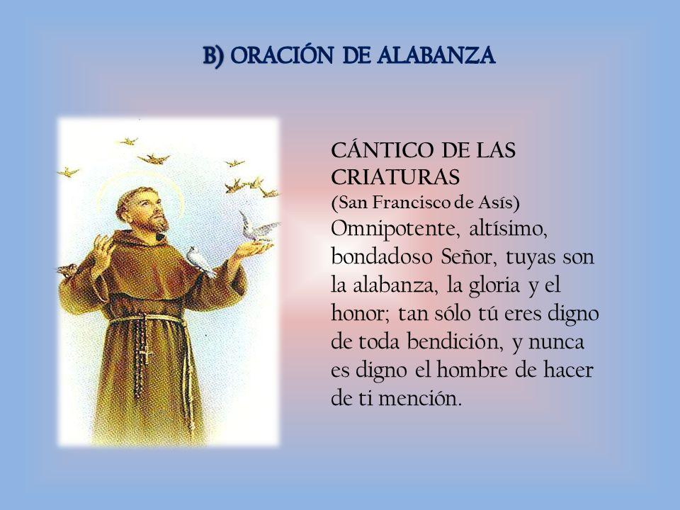 B) ORACIÓN DE ALABANZA CÁNTICO DE LAS CRIATURAS. (San Francisco de Asís)