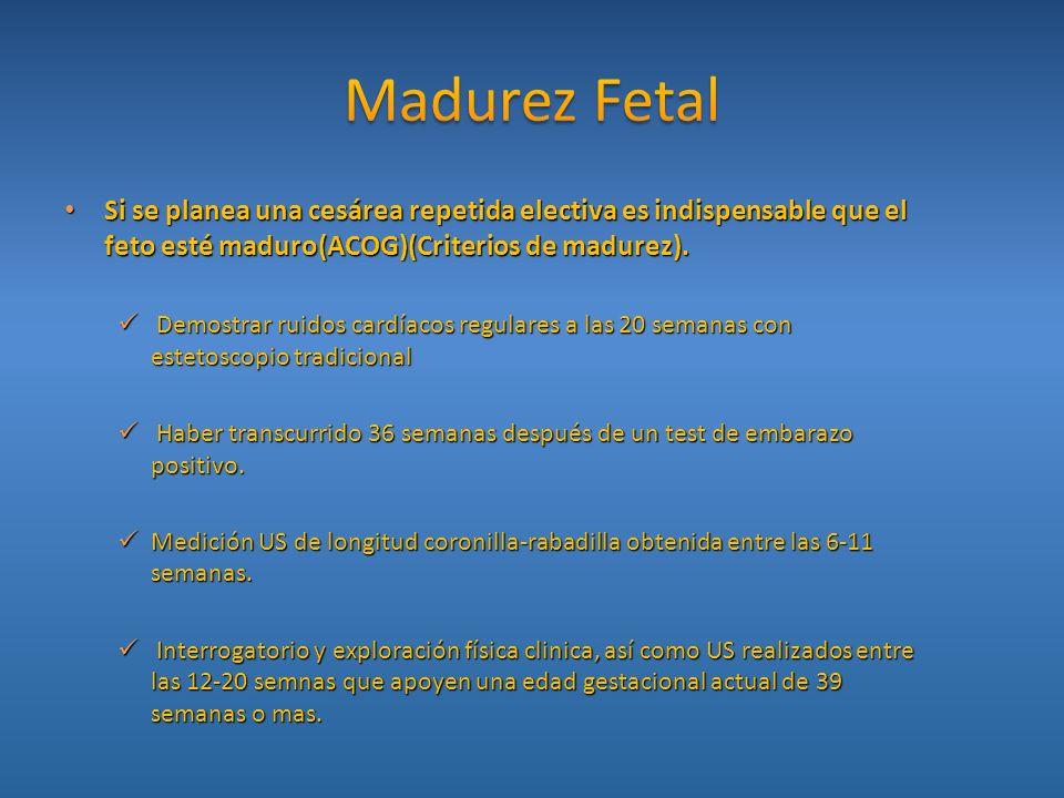 Madurez Fetal Si se planea una cesárea repetida electiva es indispensable que el feto esté maduro(ACOG)(Criterios de madurez).