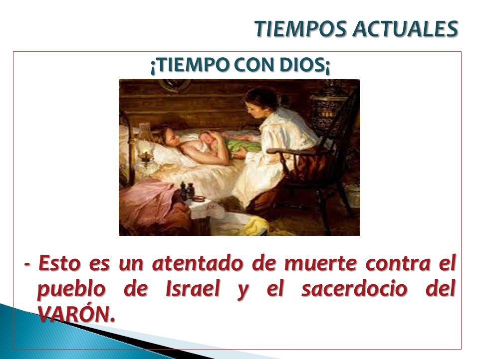 TIEMPOS ACTUALES ¡TIEMPO CON DIOS¡ - Esto es un atentado de muerte contra el pueblo de Israel y el sacerdocio del VARÓN.