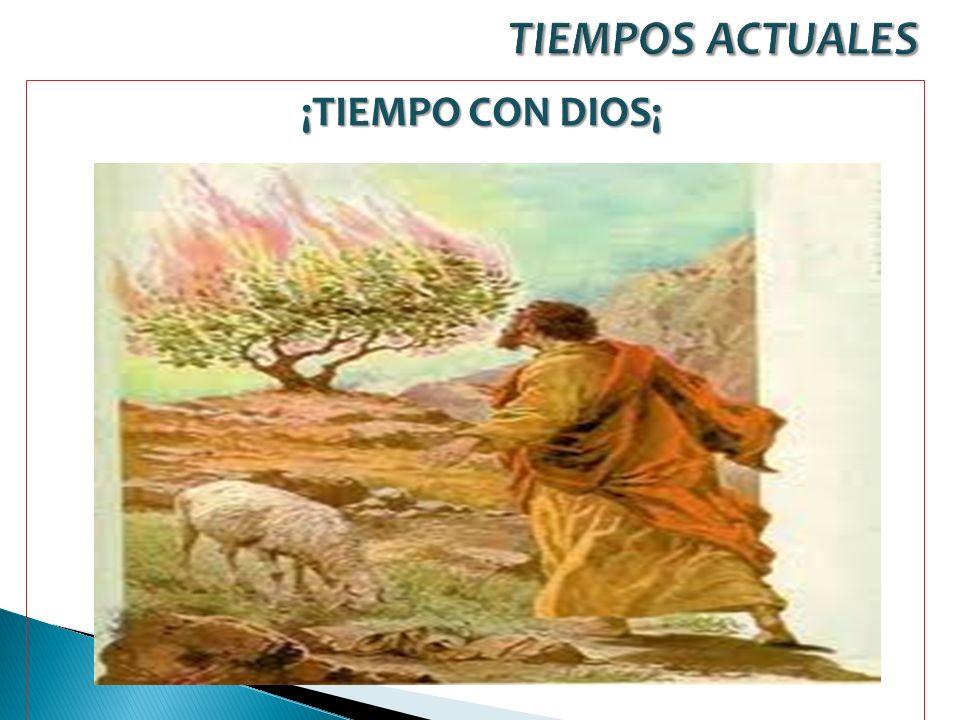 TIEMPOS ACTUALES ¡TIEMPO CON DIOS¡
