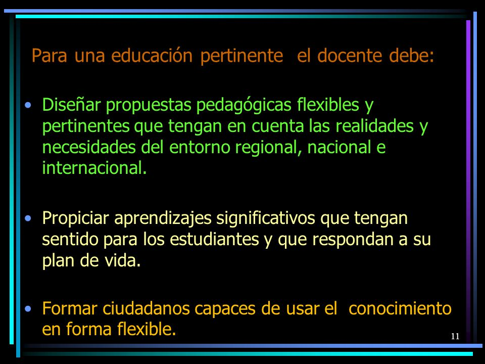 Para una educación pertinente el docente debe: