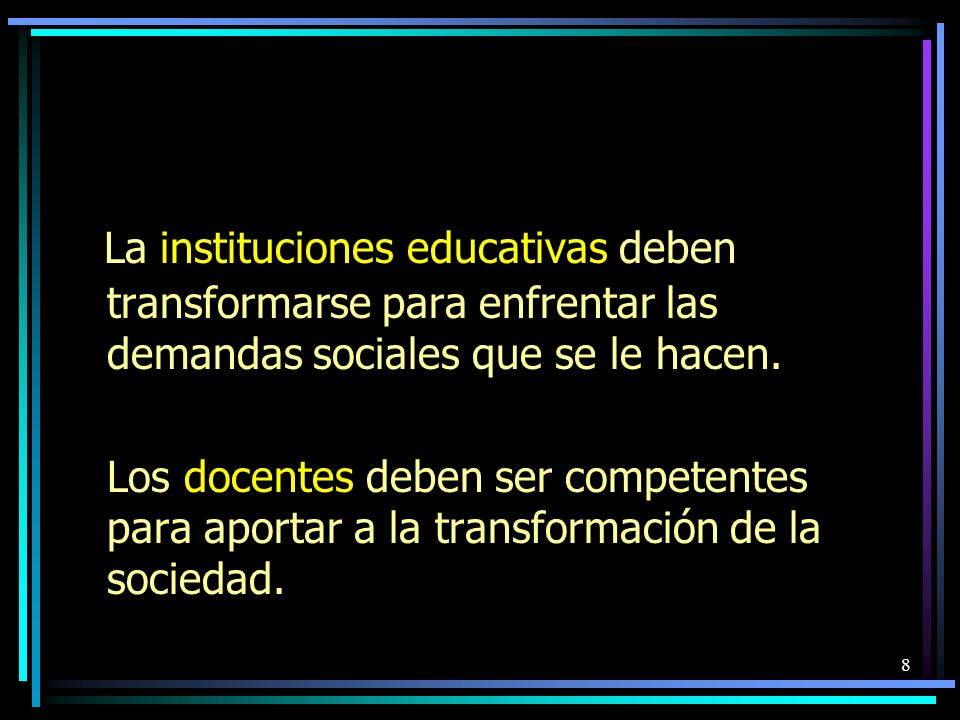 La instituciones educativas deben transformarse para enfrentar las demandas sociales que se le hacen.