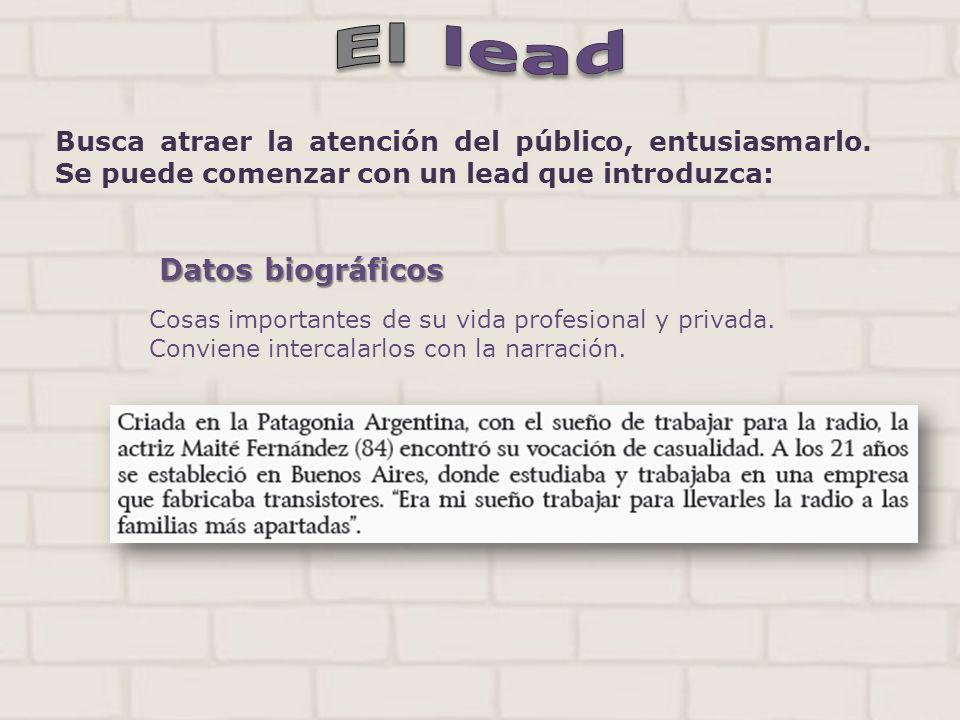 El lead Busca atraer la atención del público, entusiasmarlo. Se puede comenzar con un lead que introduzca: