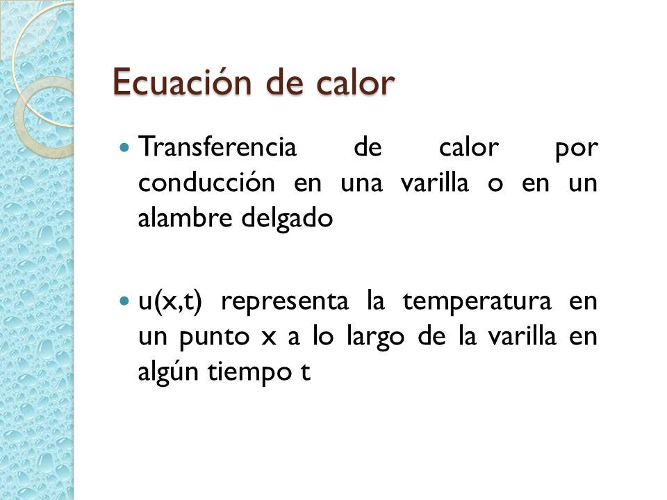 Ecuación de calor Transferencia de calor por conducción en una varilla o en un alambre delgado.