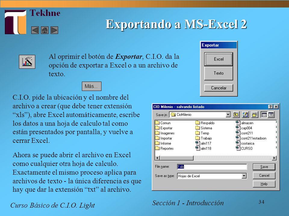 Exportando a MS-Excel 2 Al oprimir el botón de Exportar, C.I.O. da la opción de exportar a Excel o a un archivo de texto.