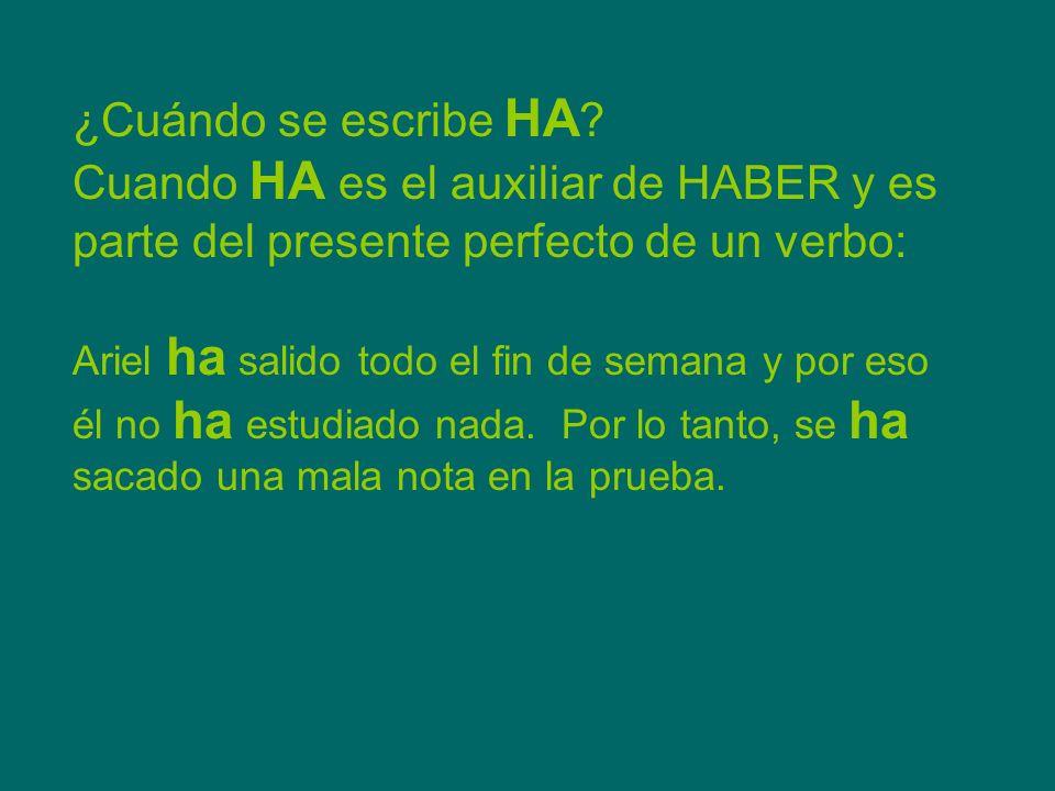 ¿Cuándo se escribe HA Cuando HA es el auxiliar de HABER y es parte del presente perfecto de un verbo: