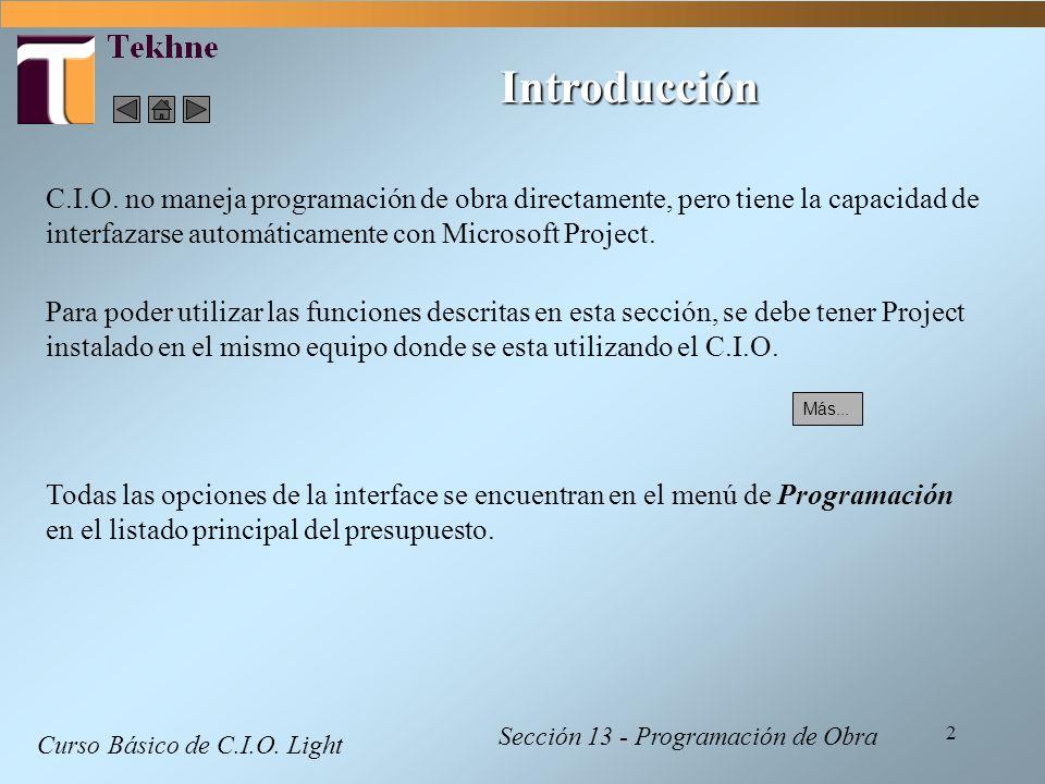 Introducción C.I.O. no maneja programación de obra directamente, pero tiene la capacidad de interfazarse automáticamente con Microsoft Project.