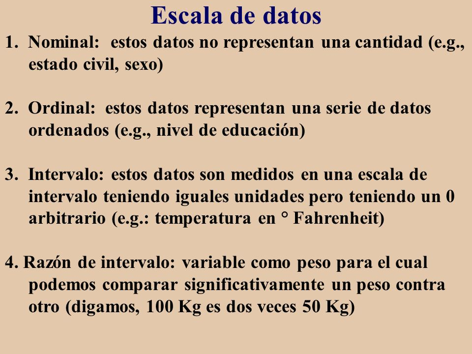 Escala de datos 1. Nominal: estos datos no representan una cantidad (e.g., estado civil, sexo)