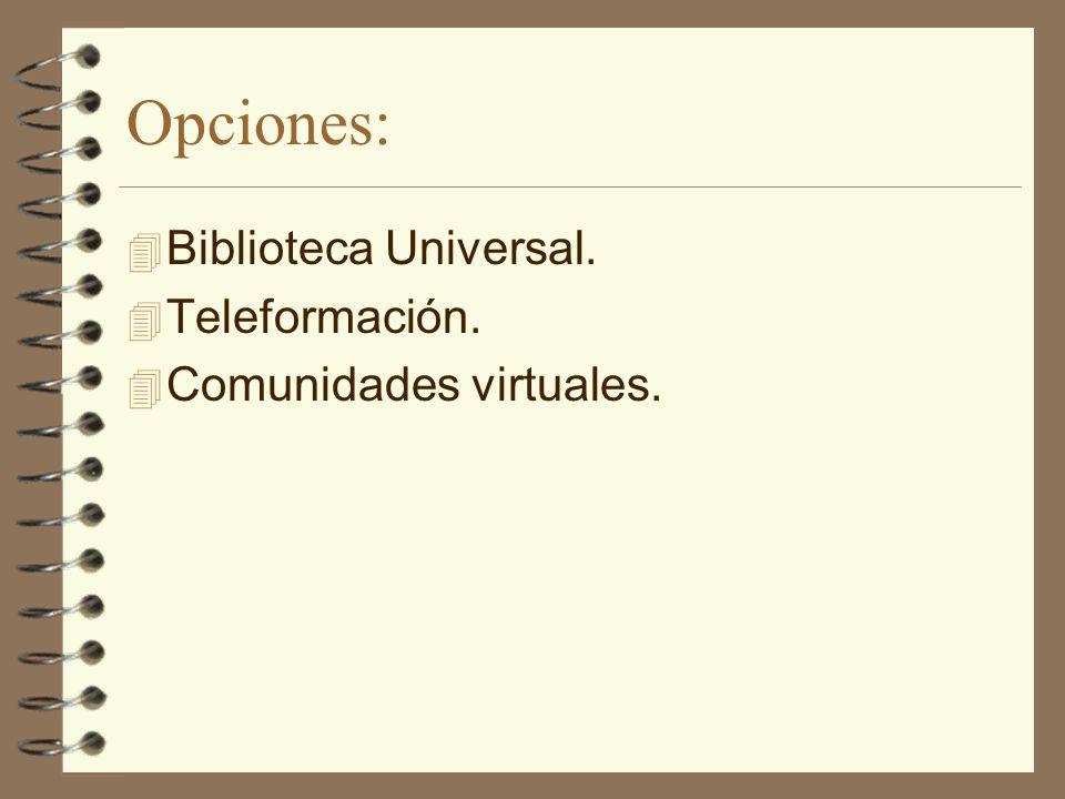 Opciones: Biblioteca Universal. Teleformación. Comunidades virtuales.