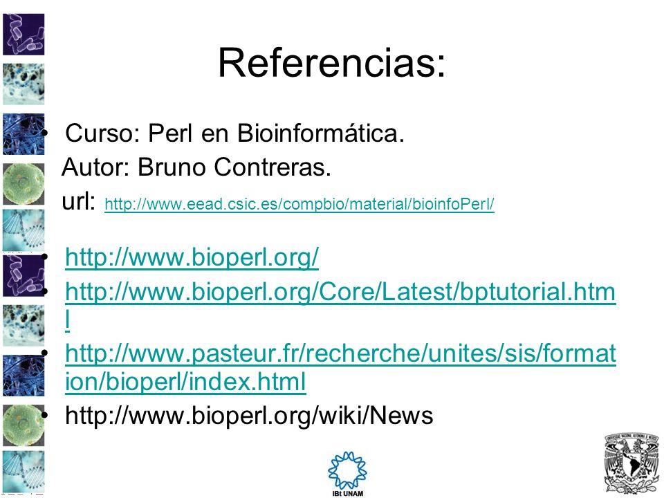 Referencias: Curso: Perl en Bioinformática. Autor: Bruno Contreras.