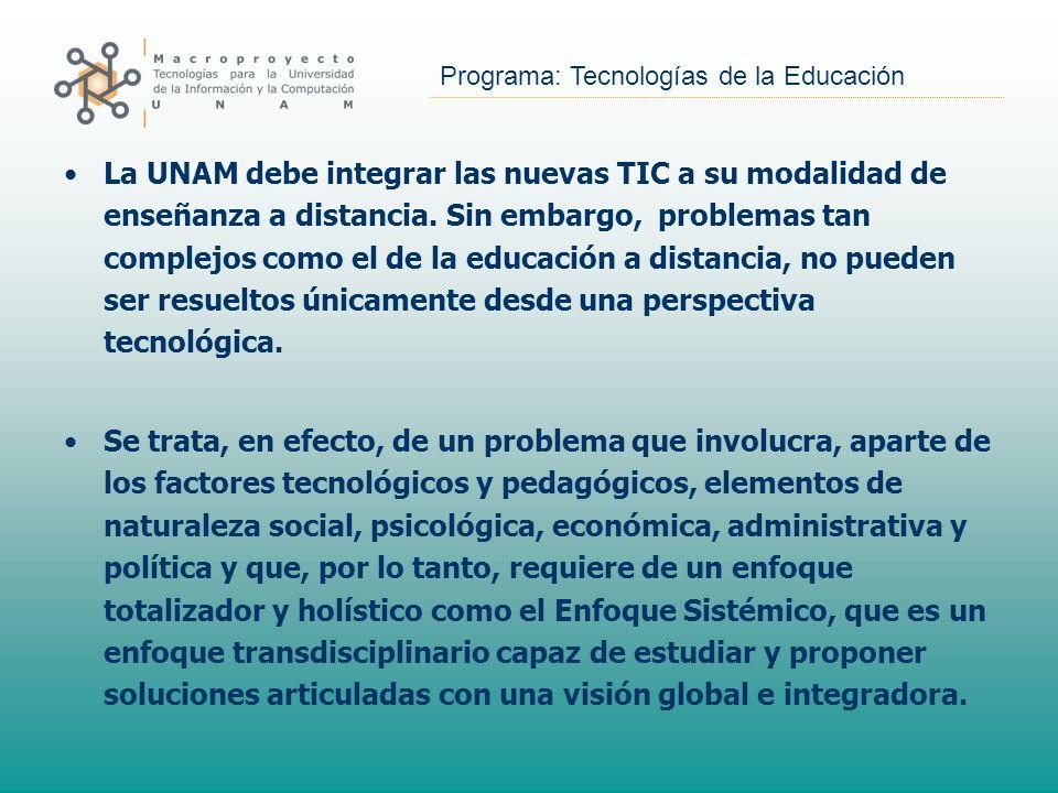 La UNAM debe integrar las nuevas TIC a su modalidad de enseñanza a distancia. Sin embargo, problemas tan complejos como el de la educación a distancia, no pueden ser resueltos únicamente desde una perspectiva tecnológica.