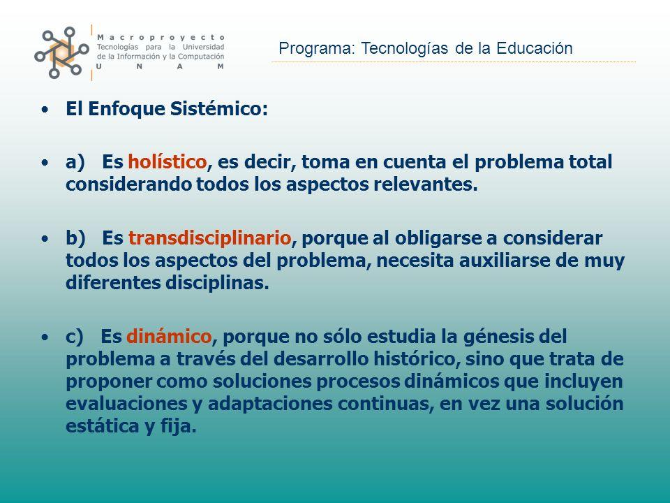 El Enfoque Sistémico: a) Es holístico, es decir, toma en cuenta el problema total considerando todos los aspectos relevantes.