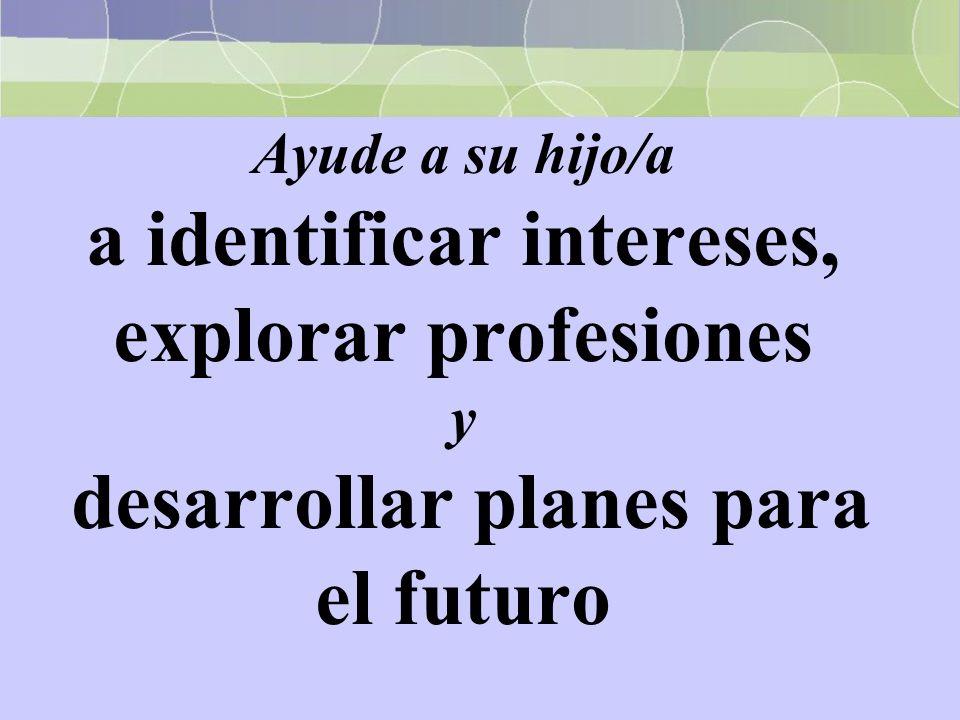 Ayude a su hijo/a a identificar intereses, explorar profesiones y desarrollar planes para el futuro