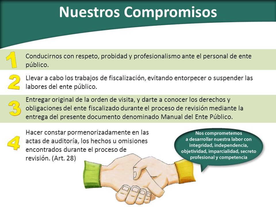 Nuestros Compromisos Conducirnos con respeto, probidad y profesionalismo ante el personal de ente público.