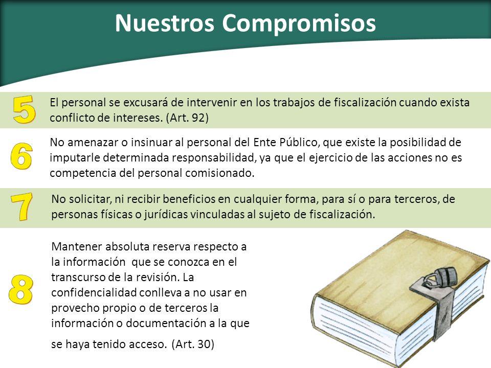 Nuestros Compromisos El personal se excusará de intervenir en los trabajos de fiscalización cuando exista conflicto de intereses. (Art. 92)