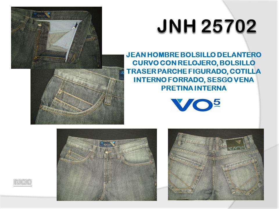 JNH 25702 JEAN HOMBRE BOLSILLO DELANTERO CURVO CON RELOJERO, BOLSILLO TRASER PARCHE FIGURADO, COTILLA INTERNO FORRADO, SESGO VENA PRETINA INTERNA.