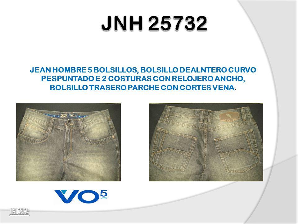 JNH 25732 JEAN HOMBRE 5 BOLSILLOS, BOLSILLO DEALNTERO CURVO PESPUNTADO E 2 COSTURAS CON RELOJERO ANCHO, BOLSILLO TRASERO PARCHE CON CORTES VENA.