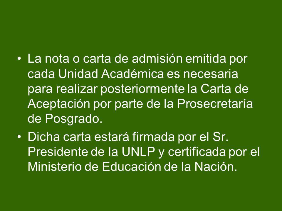 La nota o carta de admisión emitida por cada Unidad Académica es necesaria para realizar posteriormente la Carta de Aceptación por parte de la Prosecretaría de Posgrado.