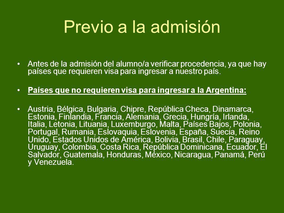 Previo a la admisiónAntes de la admisión del alumno/a verificar procedencia, ya que hay países que requieren visa para ingresar a nuestro país.