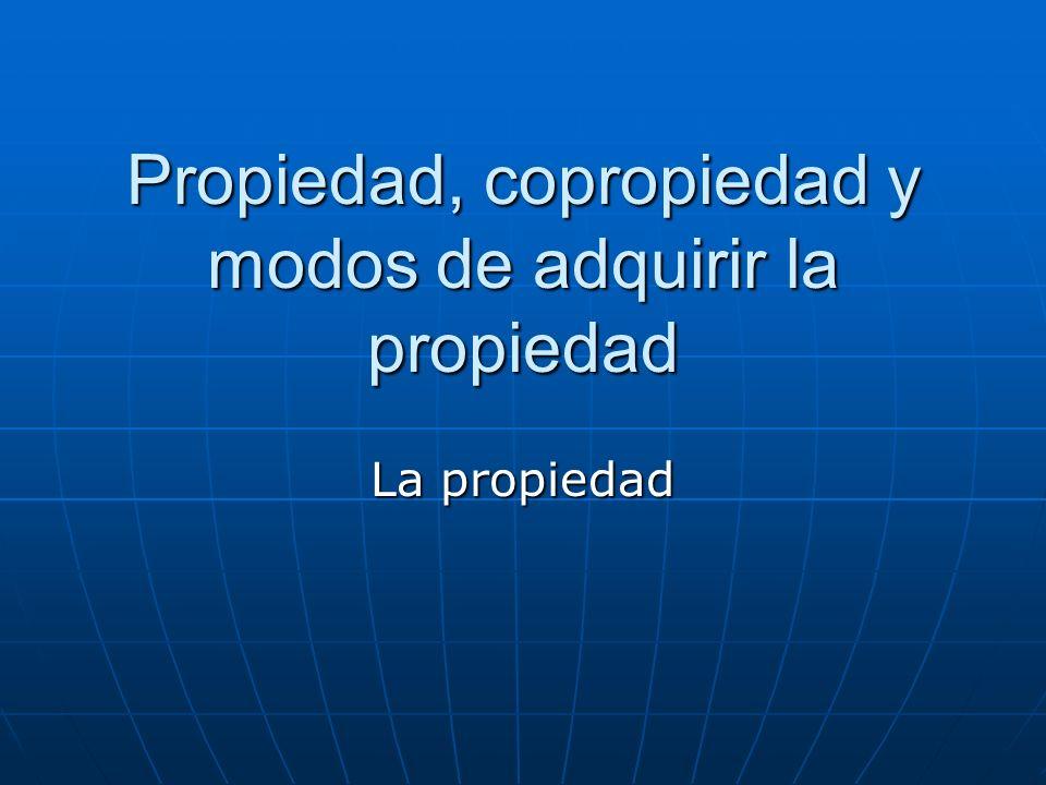 Propiedad, copropiedad y modos de adquirir la propiedad