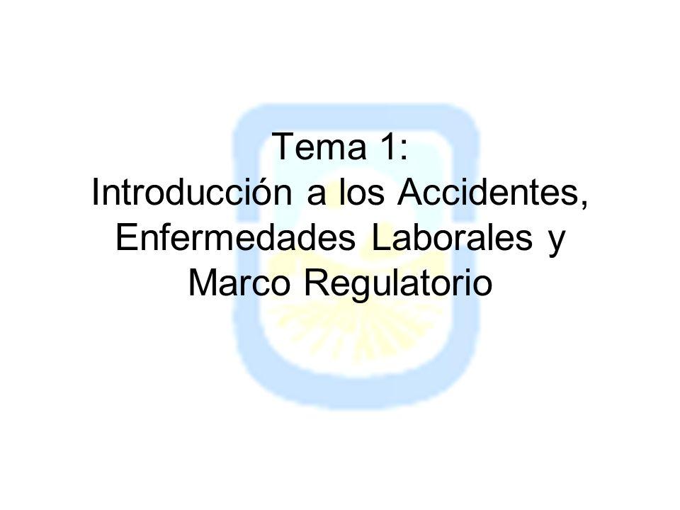 Tema 1: Introducción a los Accidentes, Enfermedades Laborales y Marco Regulatorio