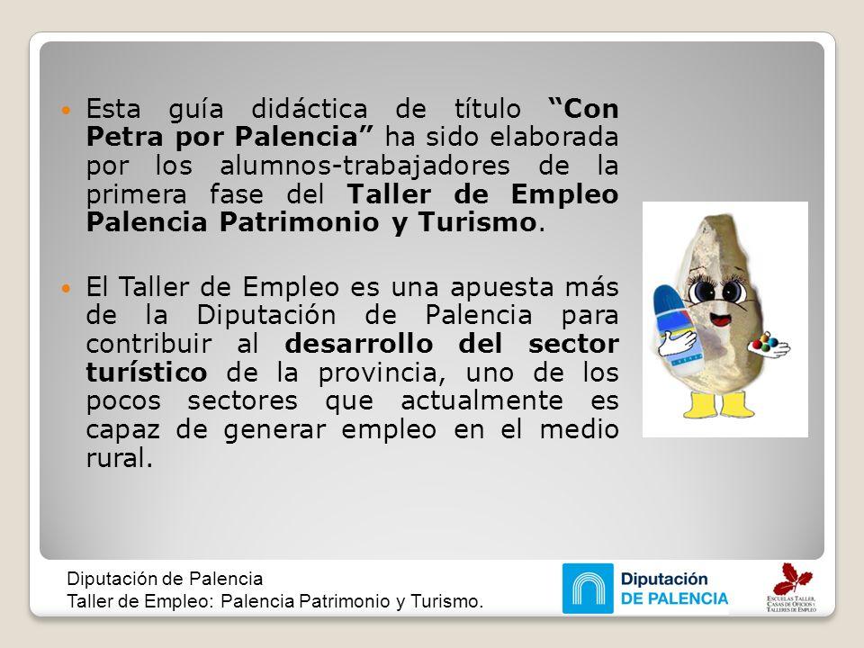 Esta guía didáctica de título Con Petra por Palencia ha sido elaborada por los alumnos-trabajadores de la primera fase del Taller de Empleo Palencia Patrimonio y Turismo.