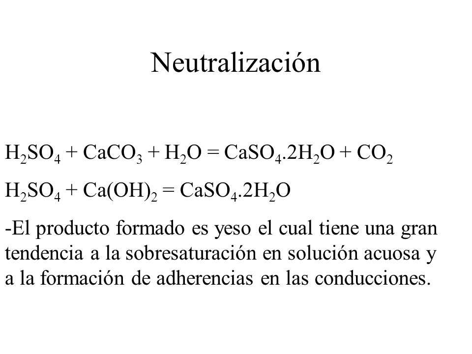 Neutralización H2SO4 + CaCO3 + H2O = CaSO4.2H2O + CO2