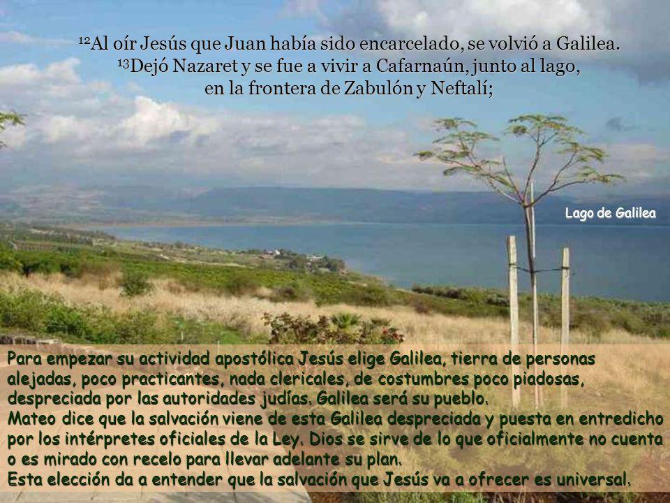 12Al oír Jesús que Juan había sido encarcelado, se volvió a Galilea