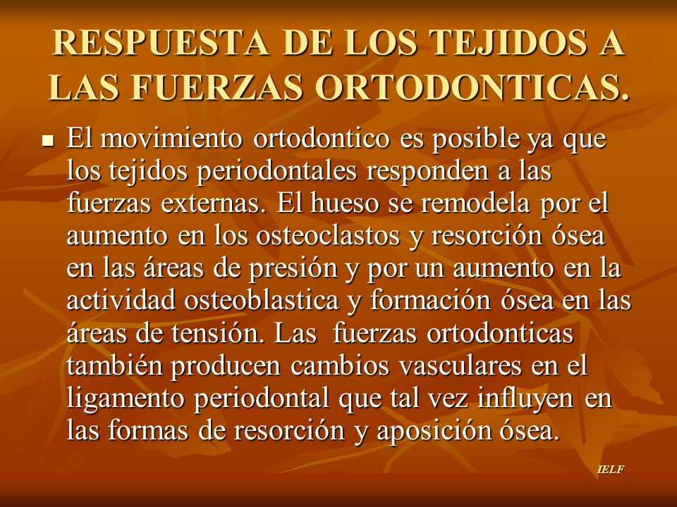 RESPUESTA DE LOS TEJIDOS A LAS FUERZAS ORTODONTICAS.
